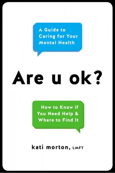 cover of a book titled are you ok? A guide to caring for your mental health. Author is Kati Morton, LMFT.