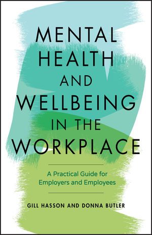 the cover of a book titled mental health and wellbeing in the workplace a practical guide for employers and employees. Authors are Hasson and Butler.